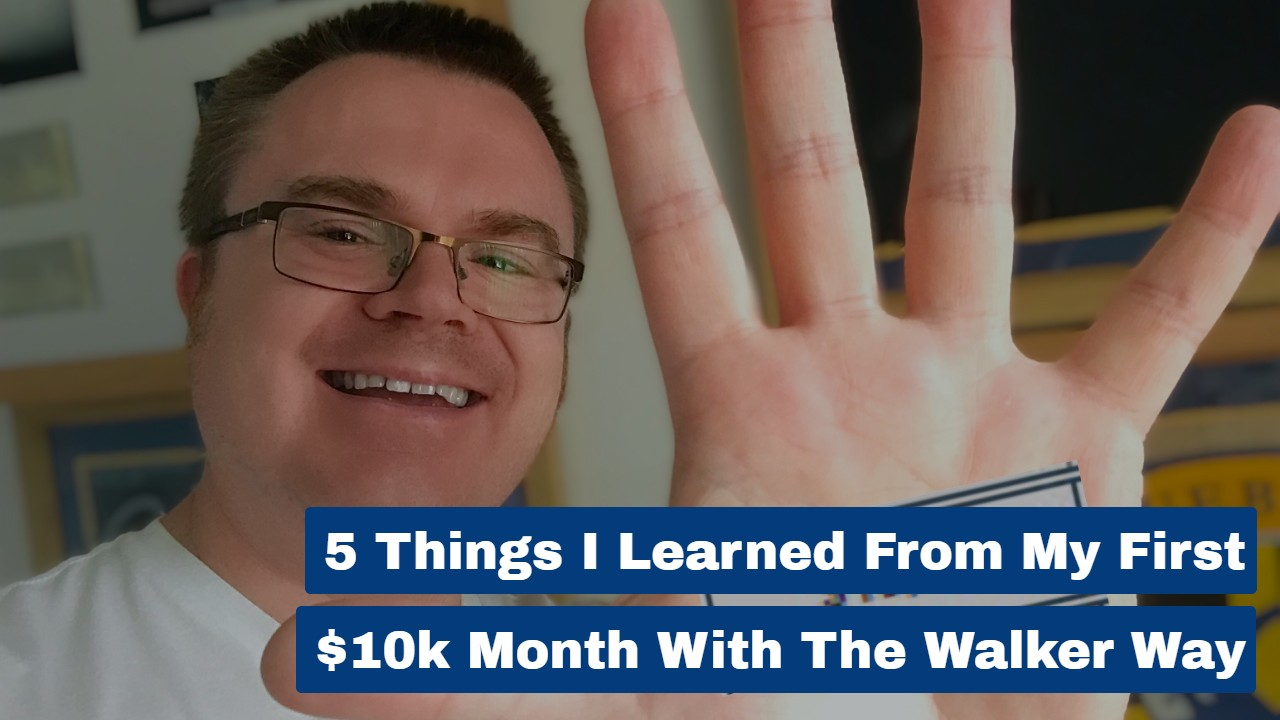 5 Things I Learned From My First $10k Month With The Walker Way