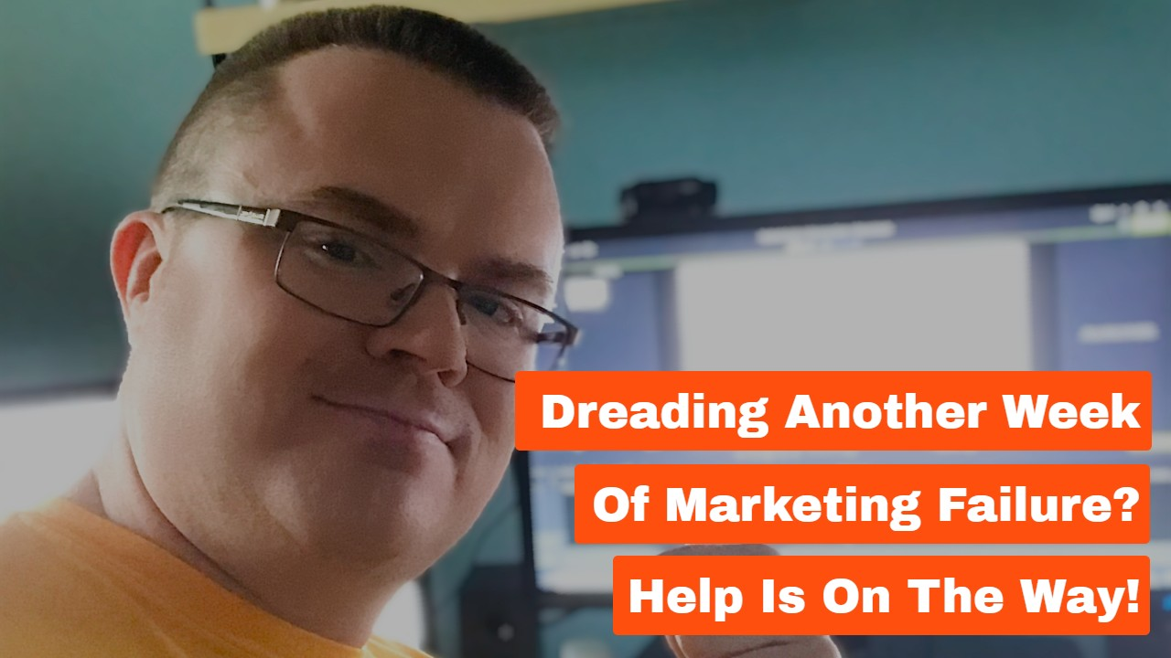 Dreading Another Week of Marketing Failure? Help Is On the Way!