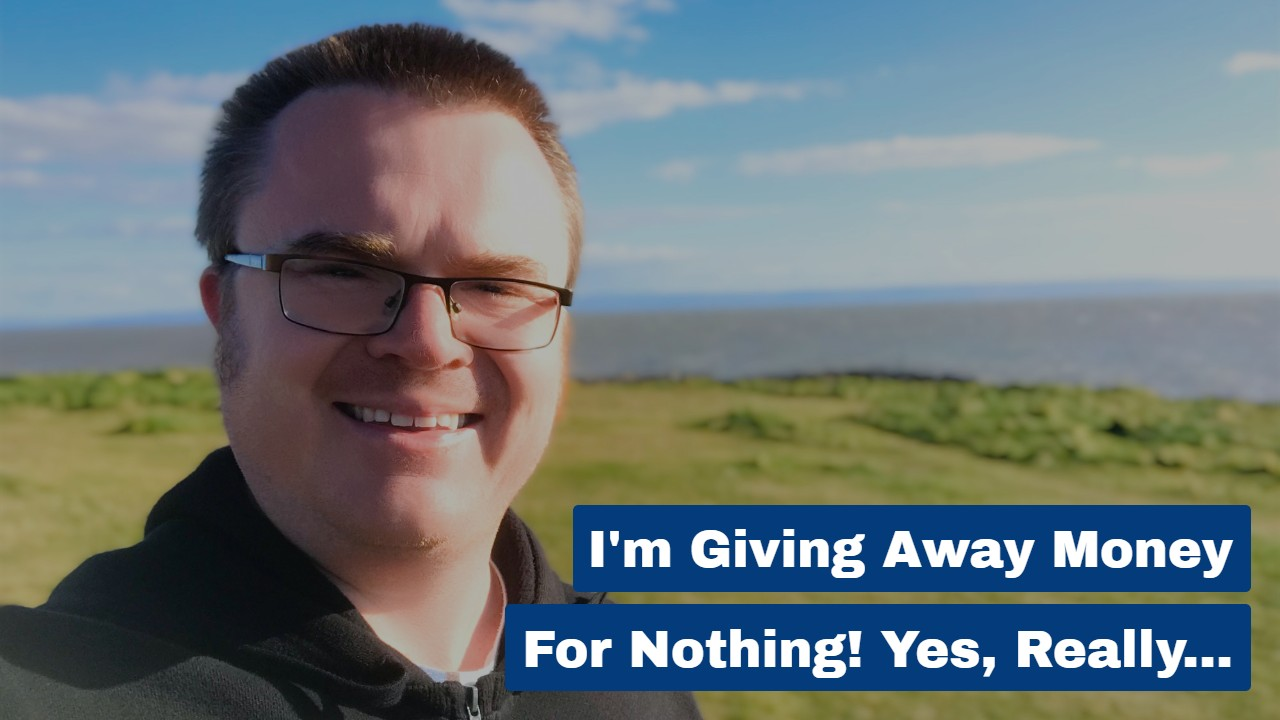 I'm Giving Away Money For Nothing! Yes, Really…