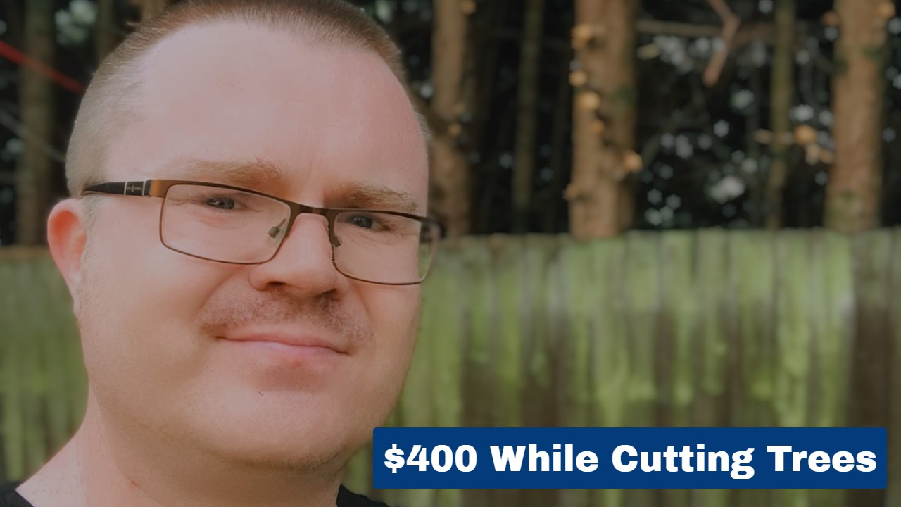 $400 While Cutting Trees