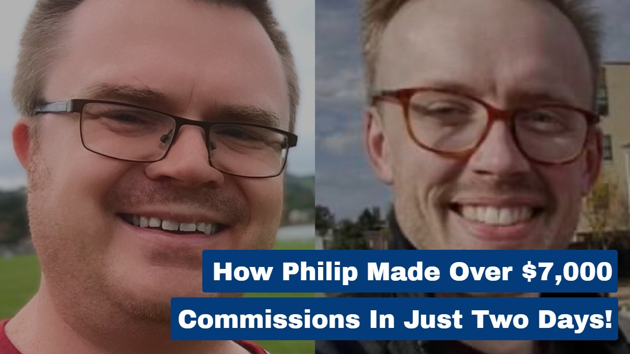 How Philip Made Over $7,000 Commissions In Just Two Days!