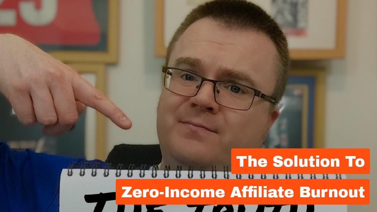 The Solution to Zero-Income Affiliate Burnout