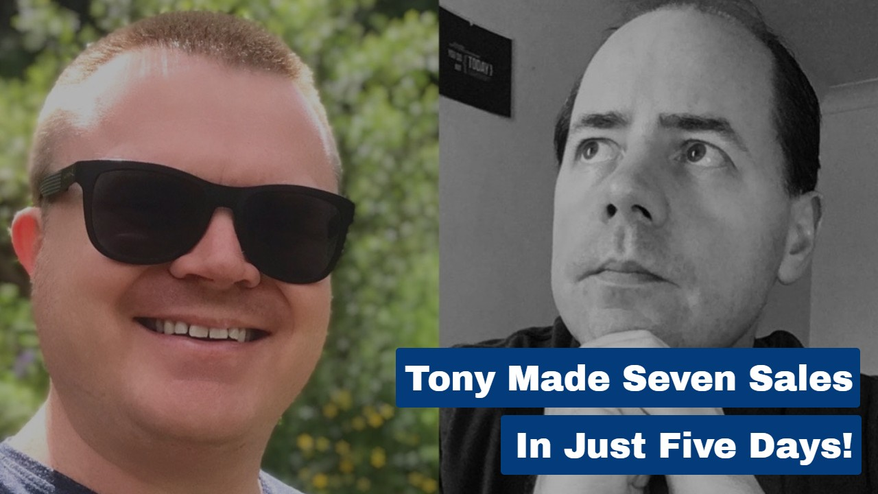 Tony Made Seven Sales In Just Five Days!