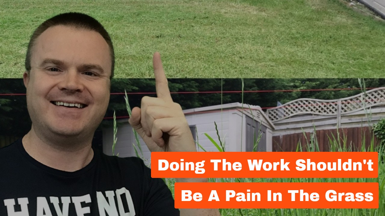 Doing the Work Shouldn't Be a Pain in the Grass
