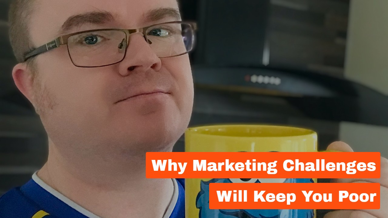 Why Marketing Challenges Will Keep You Poor