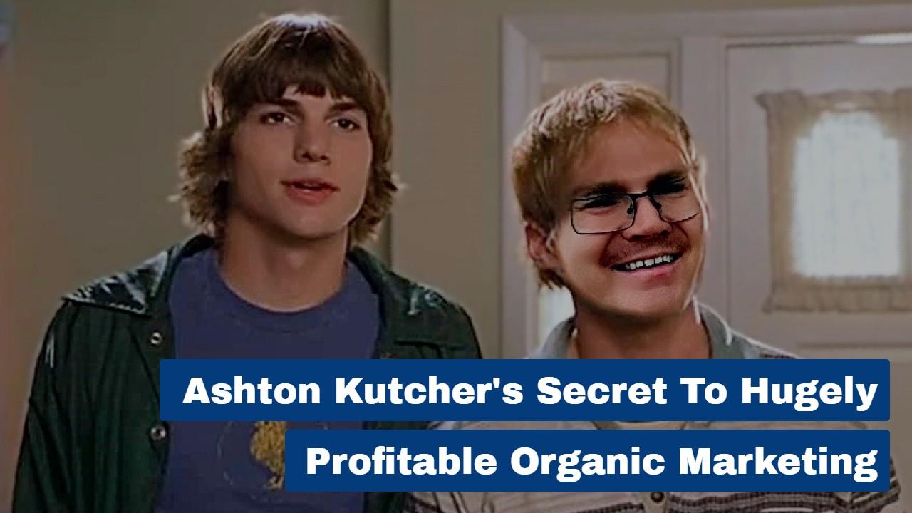 Ashton Kutcher's Secret To Hugely Profitable Organic Marketing