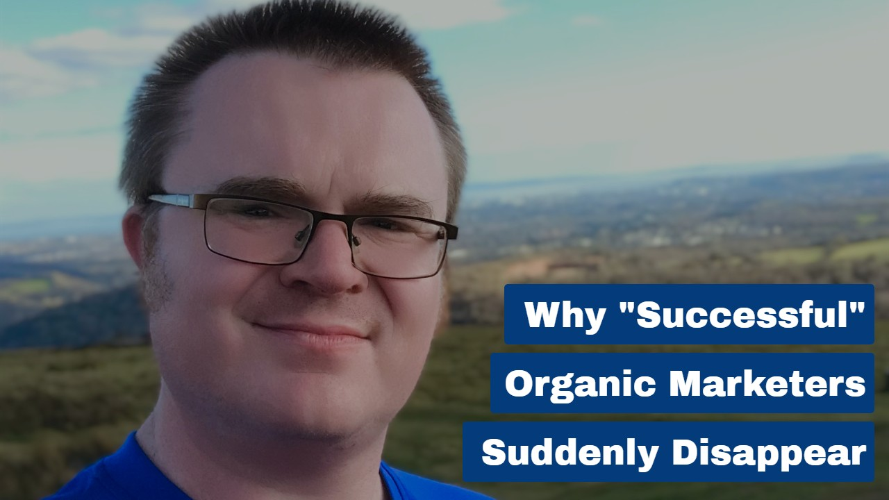 """Why """"Successful"""" Organic Marketers Suddenly Disappear"""