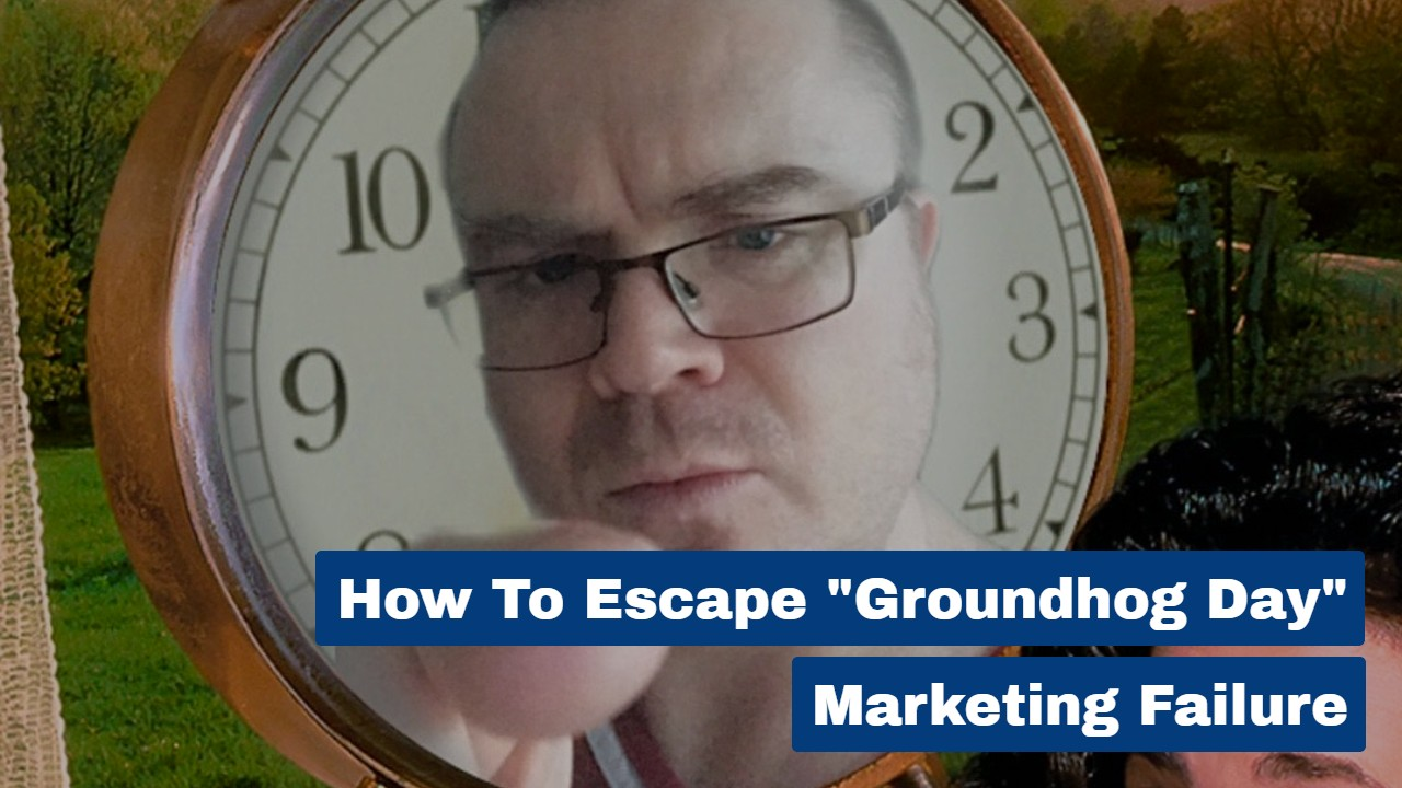 "How to Escape ""Groundhog Day"" Marketing Failure"