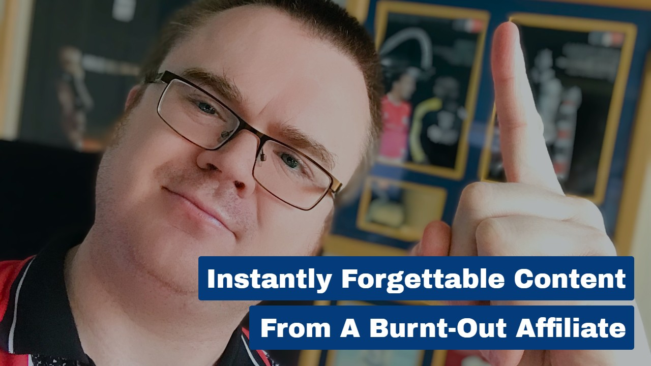 Instantly Forgettable Content From a Burnt-Out Affiliate