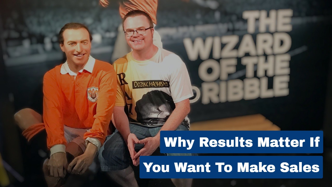 Why Results Matter If You Want To Make Sales