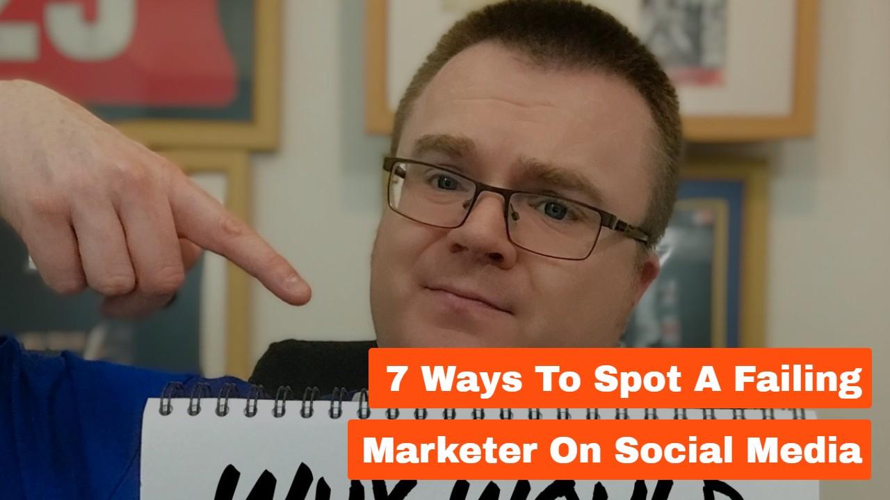 7 Ways to Spot a Failing Marketer on Social Media