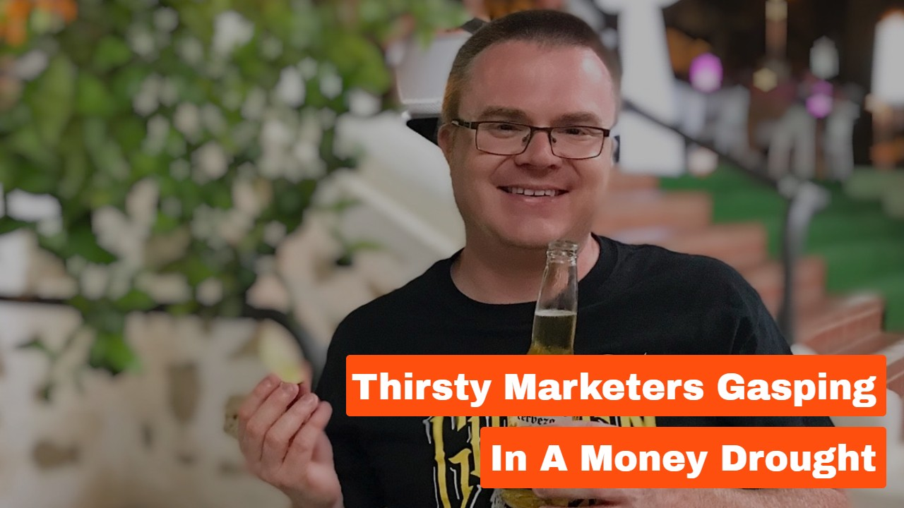 Thirsty Marketers Gasping in a Money Drought