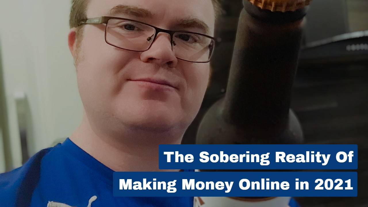 The Sobering Reality of Making Money Online in 2021