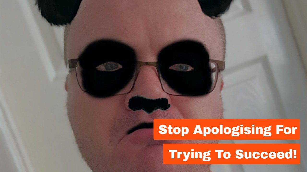 Stop Apologising For Trying To Succeed!
