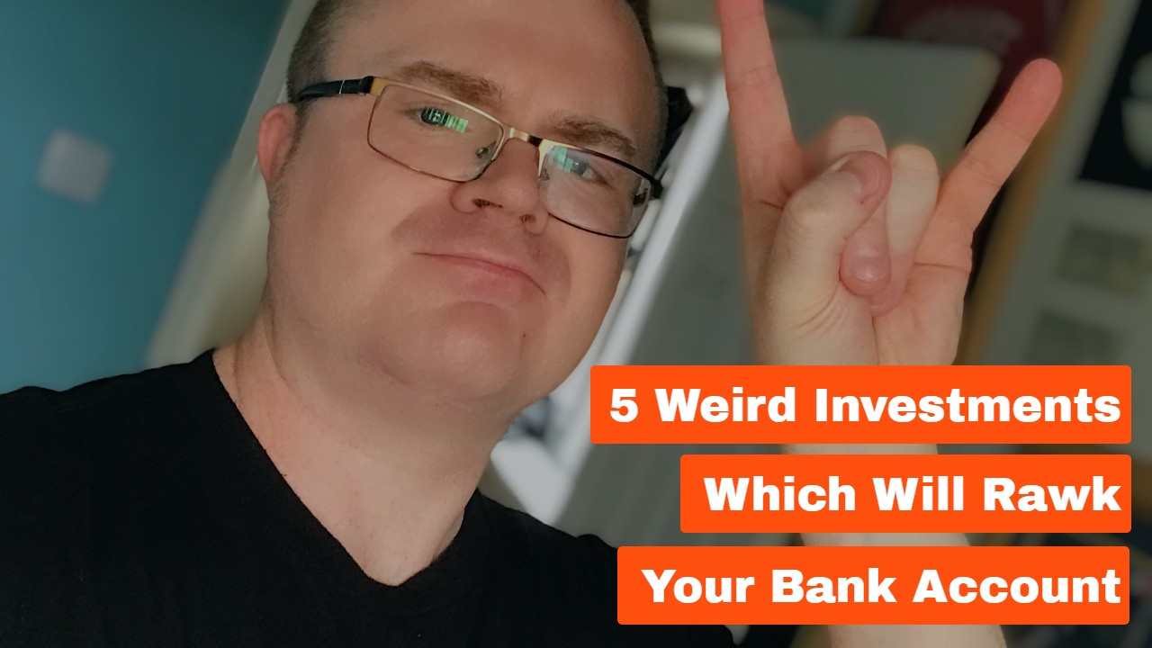 5 Weird Investments Which Will Rawk Your Bank Account