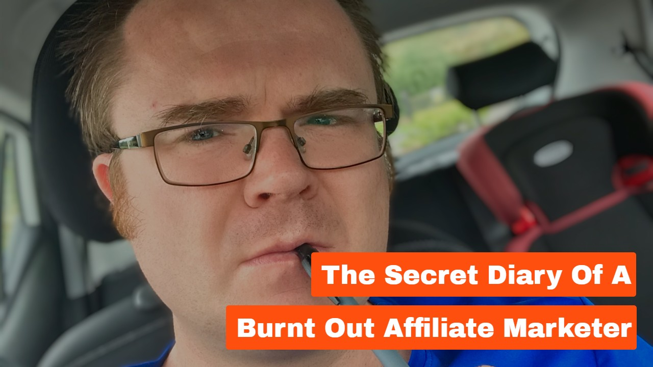 The Secret Diary of a Burnt Out Affiliate Marketer