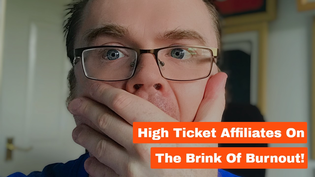 High Ticket Affiliates on the Brink of Burn-Out!